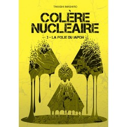 """Colère nucléaire Tome 3 """"La folie du Japon"""""""