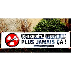 """Banderole """"Tchernobyl, Fukushima, plus jamais ça"""" Support enduit"""