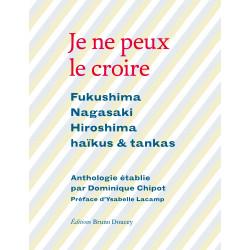 Je ne peux le croire - Anthologie d'haïkus et tankas - Fukushim Nagasaki Hiroshima